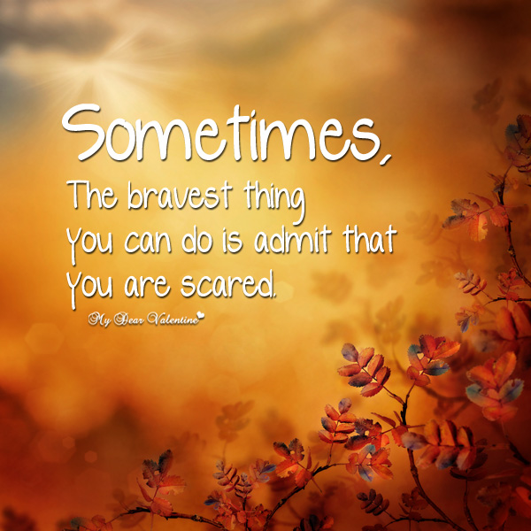 Life Quotes - Sometimes the bravest thing you can do is