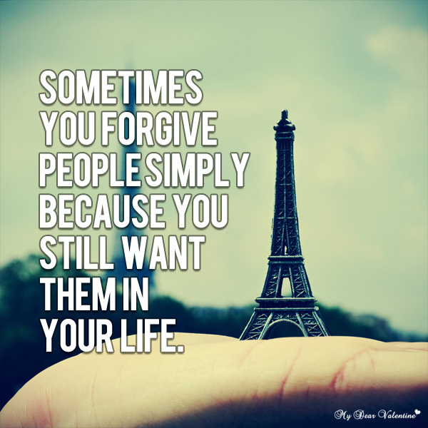 Life Quotes - Sometimes you forgive people simply