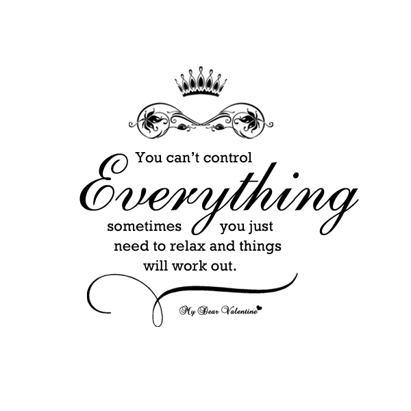 Life Quotes - You can't control everything