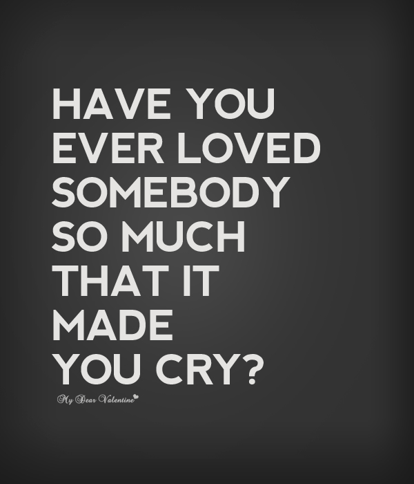 Love Hurts Quotes   Have You Ever Loved Somebody