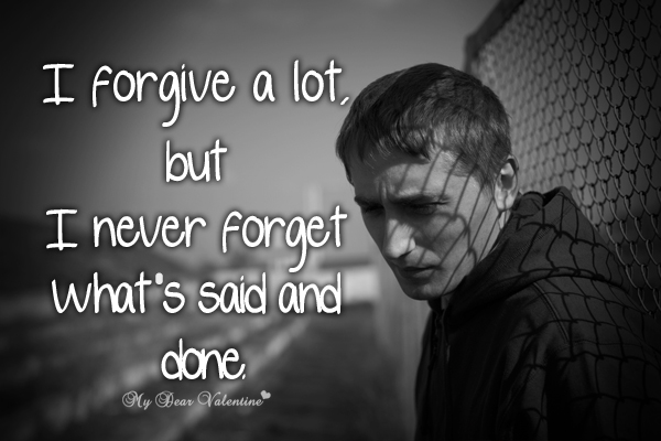 Love Hurts Quotes - I forgive a lot but I never forget