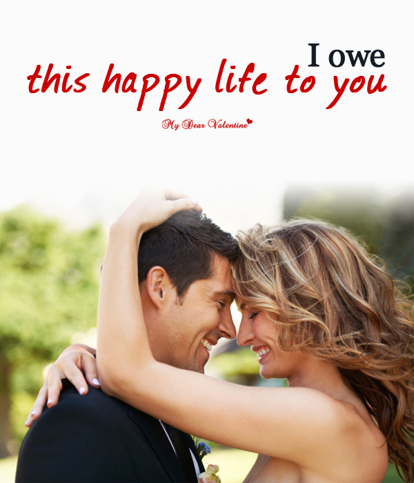 Love Picture Quote - I owe this happy life to you