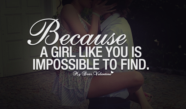 Love Quotes For Her - Because a girl like you is impossible to find