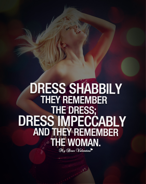 Love Quotes For Her - Dress shabbily they remember the dress