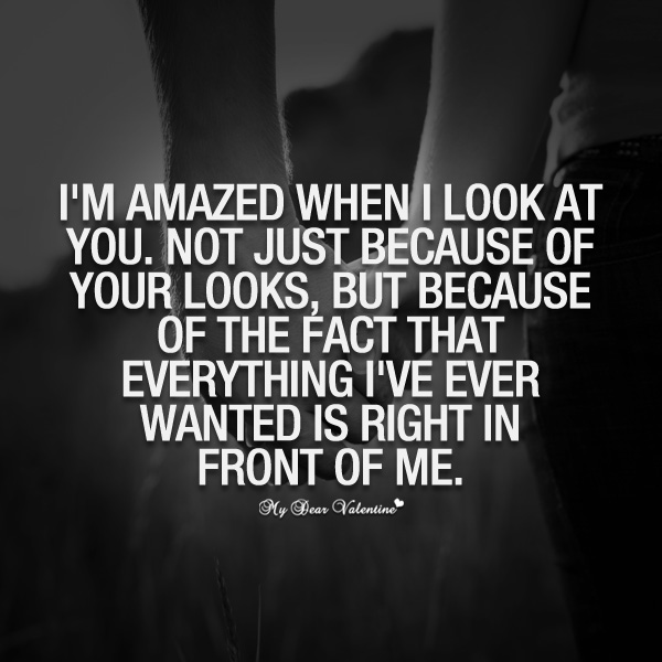 Love Quotes For Her - I'm amazed when I look at you