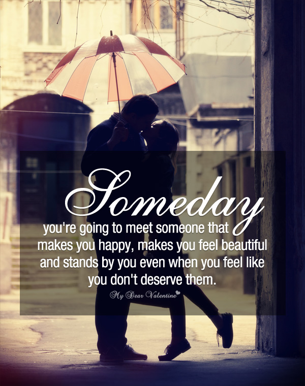 Love Quotes For Her - Someday you're going to meet someone