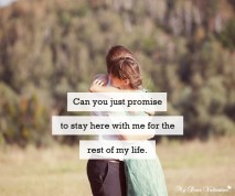 Love Quotes For Him - Can you just promise me to stay here