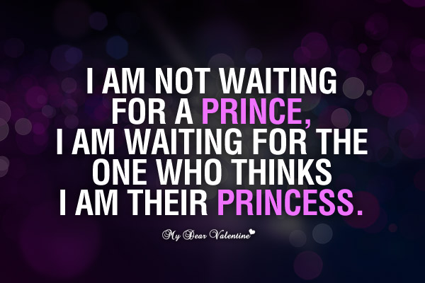 I am not waiting for a prince - Love Picture Quotes for Him