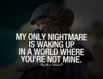 Love Quotes For Him - My only nightmare is walking up in a world