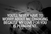 Love Quotes For Him - You'll never have to worry about me changing