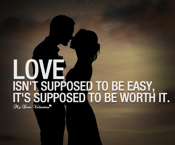 Love Quotes - Love isn't supposed to be easy