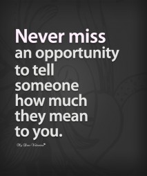 Love Quotes - Never miss an opportunity to tell