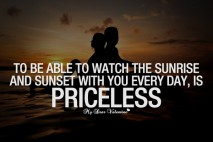 Love Quotes - To be able to watch the sunrise and sunset