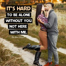 Missing you picture quotes - Its hard to alone without you