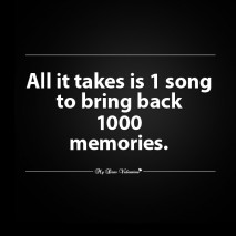 Missing You Quotes - All it takes is 1 song to bring back 1000 memories