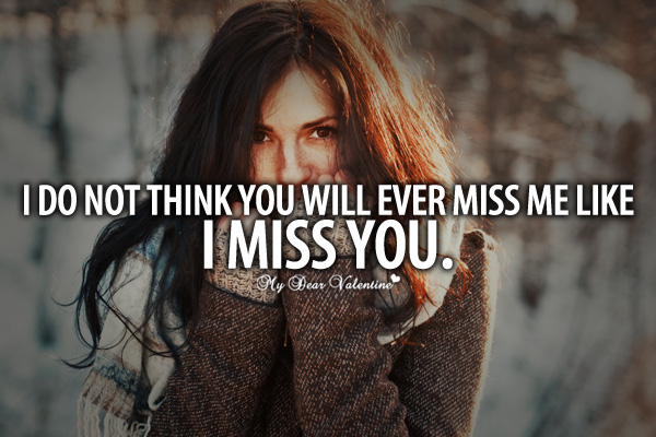 Missing You Quotes - I do not think you will ever miss me