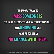 Missing You Quotes - The worst way to miss someone is