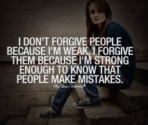 Motivational Quotes - I don't forgive people because I'm weak