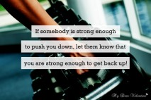Motivational Quotes - If someone is strong enough to push you down