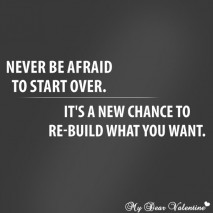 Motivational Quotes - Never be afraid to start over