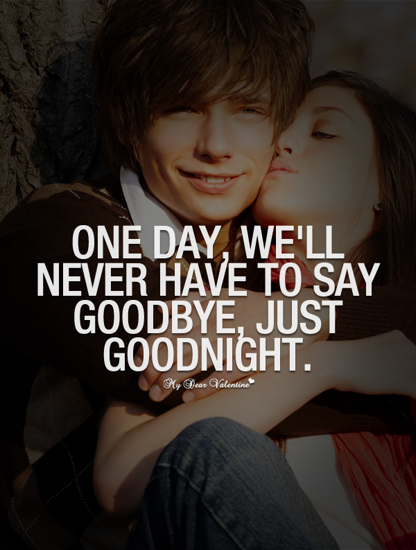 Love Quotes For Her To Say Goodnight : romantic-love-quotes-one-day-we-will-never-have-to-say-goodbye.jpg