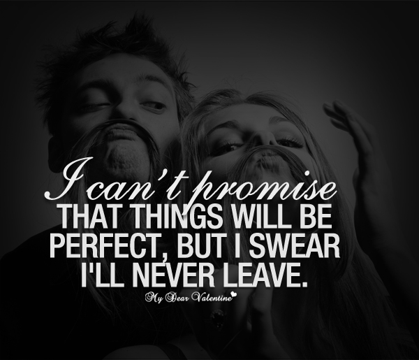 Romantic Quotes - I can't promise that things will be perfect