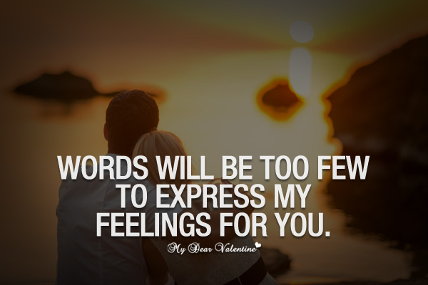 Romantic Quotes - Words will be too few to express