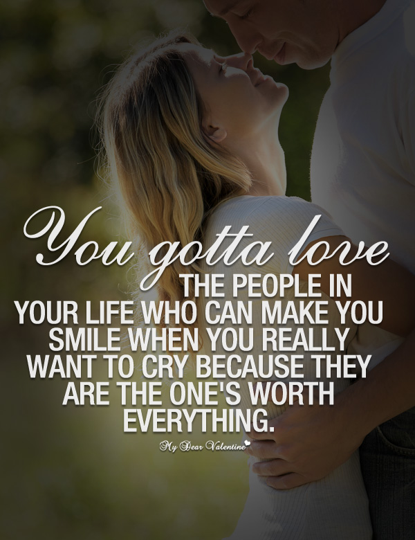 Romantic Quotes - You gotta love the people in your life