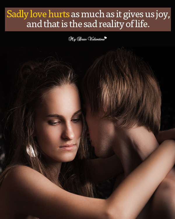 Sad Love Quotes - Sadly love hurts as much as