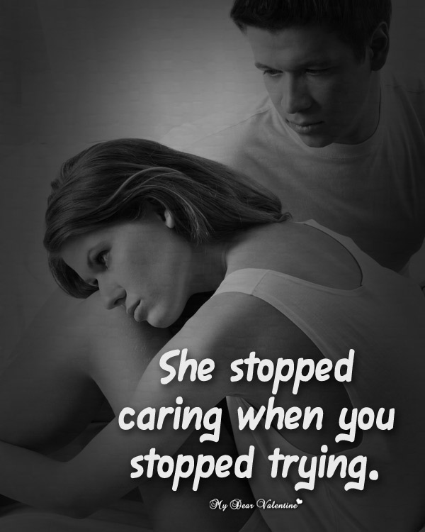 Sad Love Quotes - She stopped caring when you stopped trying