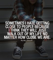 Sad Love Quotes - Sometimes I hate getting close to people