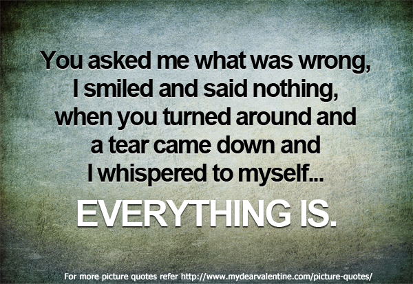 Sad Love Quotes - You asked me what was wrong