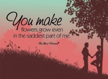 Short Love Quotes - You make flowers grow even in the saddest part of me