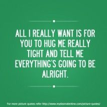 Sweet Love Quotes - All I really want is for you to hug me