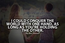 Sweet Love Quotes - I could conquer the world with one hand