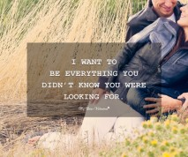 Sweet Love Quotes - I want to be everything you didn't know