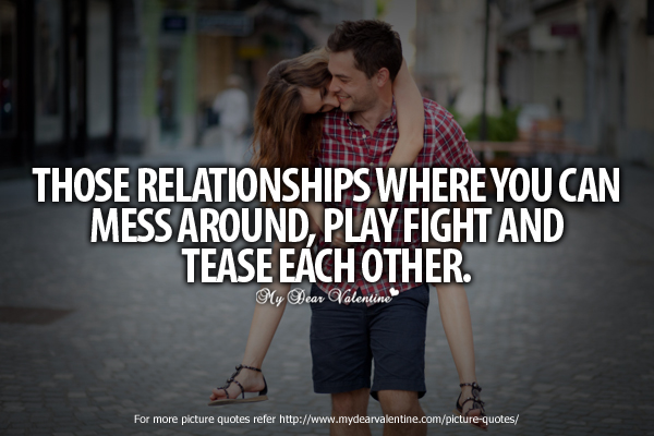 Sweet Love Quotes - Those relationships where you can mess around