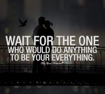 Sweet Love Quotes - Wait for the one who would do anything