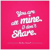 Sweet Love Quotes - You are all mine I don't share