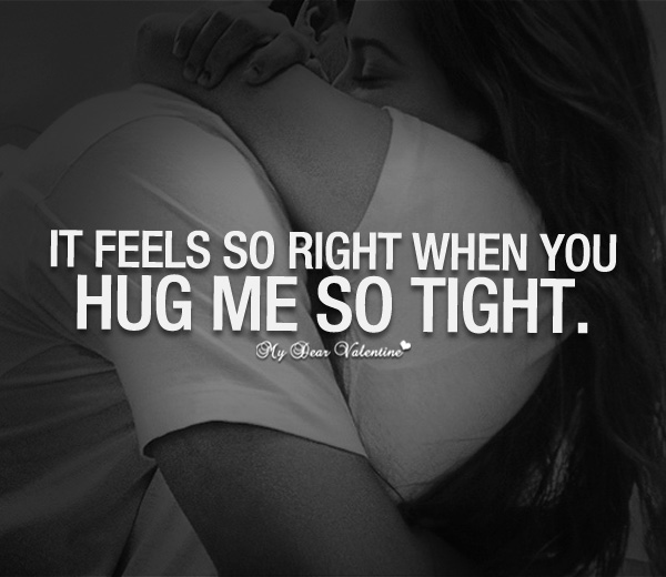 Sweet quotes for her it feels so right when you hug me so tight