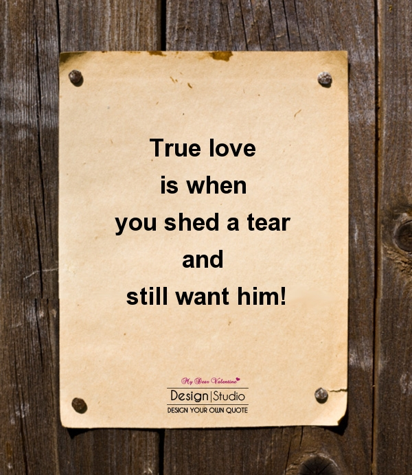 True Love Quotes - True love is when you shed a tear