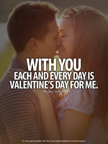 Valentine Picture Quotes - With you each and everyday is Valentine's Day for me